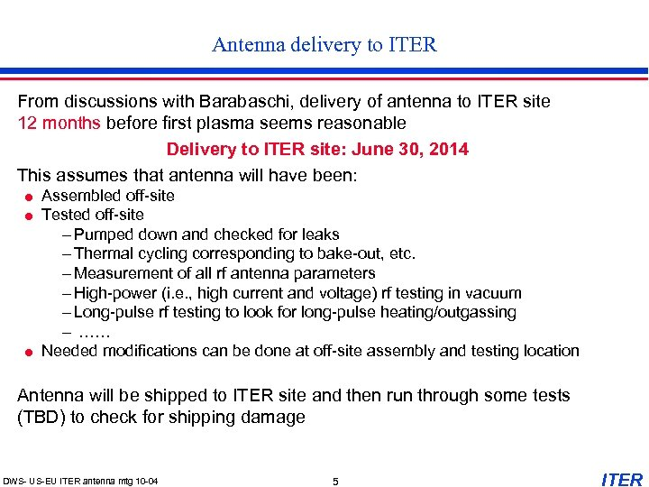 Antenna delivery to ITER From discussions with Barabaschi, delivery of antenna to ITER site