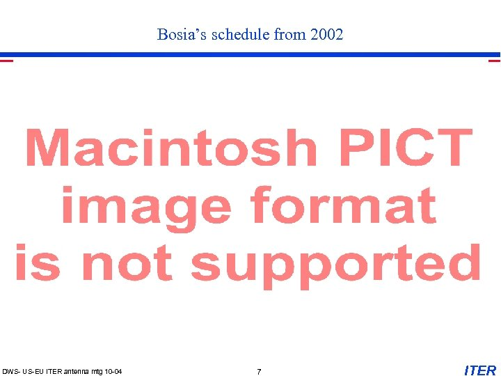 Bosia's schedule from 2002 DWS- US-EU ITER antenna mtg 10 -04 7 ITER