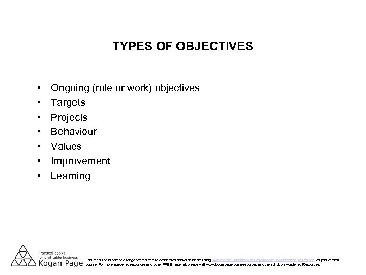 TYPES OF OBJECTIVES • • Ongoing (role or work) objectives Targets Projects Behaviour Values