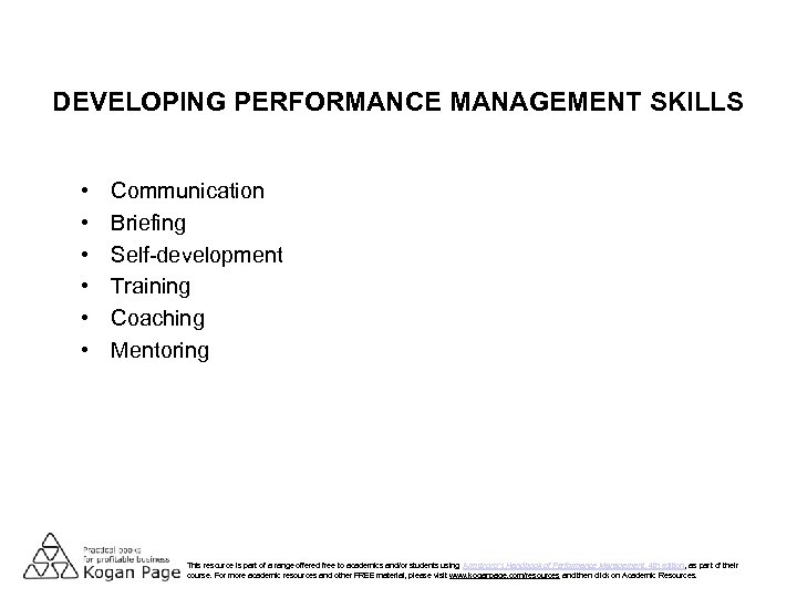 DEVELOPING PERFORMANCE MANAGEMENT SKILLS • • • Communication Briefing Self-development Training Coaching Mentoring This