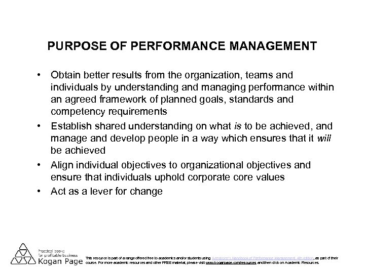 PURPOSE OF PERFORMANCE MANAGEMENT • Obtain better results from the organization, teams and individuals