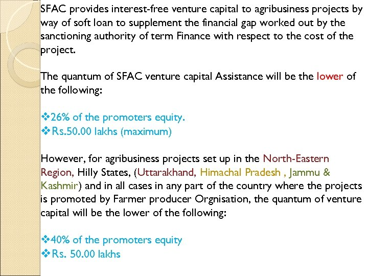 SFAC provides interest-free venture capital to agribusiness projects by way of soft loan to