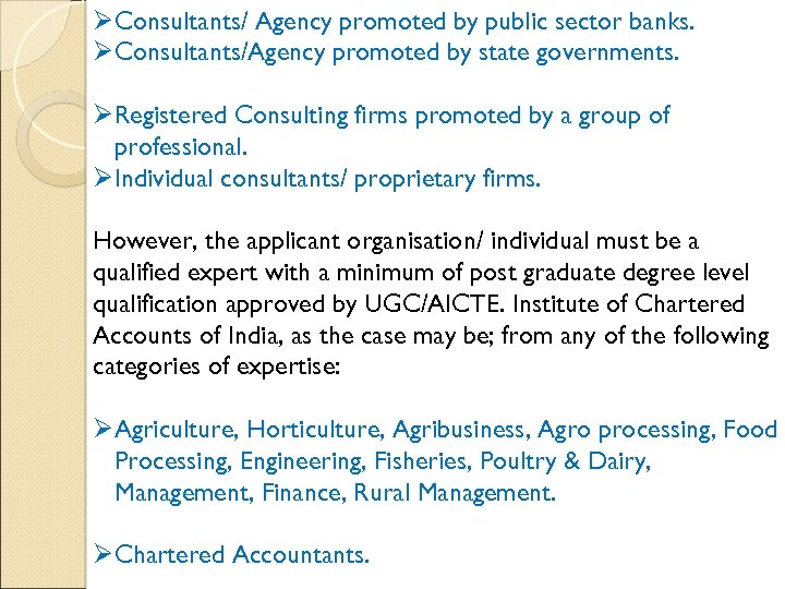 ØConsultants/ Agency promoted by public sector banks. ØConsultants/Agency promoted by state governments. ØRegistered Consulting