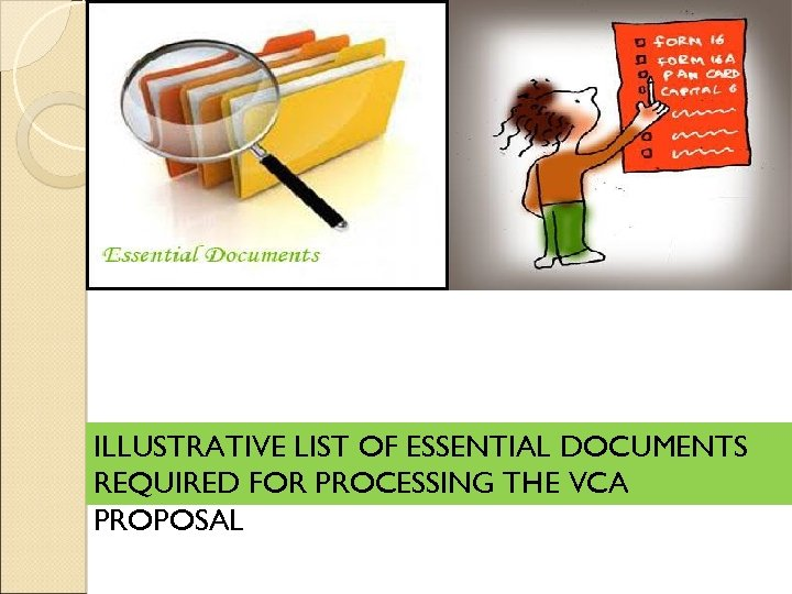 ILLUSTRATIVE LIST OF ESSENTIAL DOCUMENTS REQUIRED FOR PROCESSING THE VCA PROPOSAL