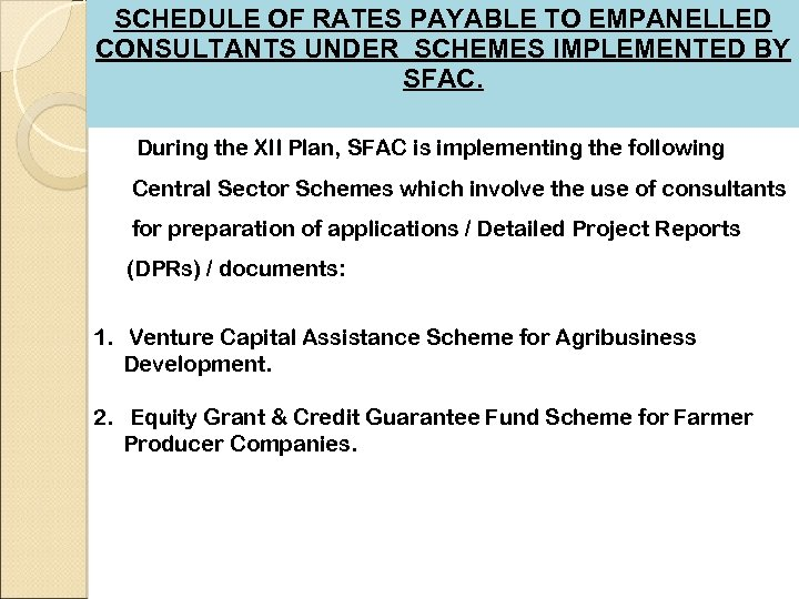 SCHEDULE OF RATES PAYABLE TO EMPANELLED CONSULTANTS UNDER SCHEMES IMPLEMENTED BY SFAC. During the