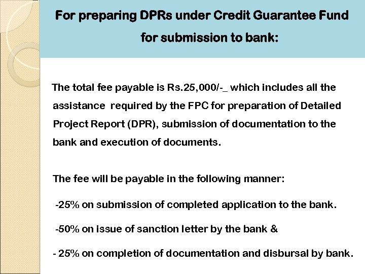 For preparing DPRs under Credit Guarantee Fund for submission to bank: The total fee