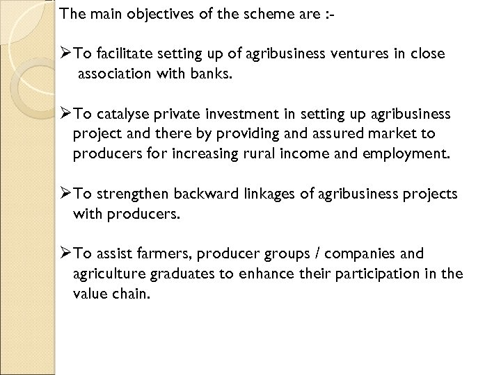 The main objectives of the scheme are : - ØTo facilitate setting up of