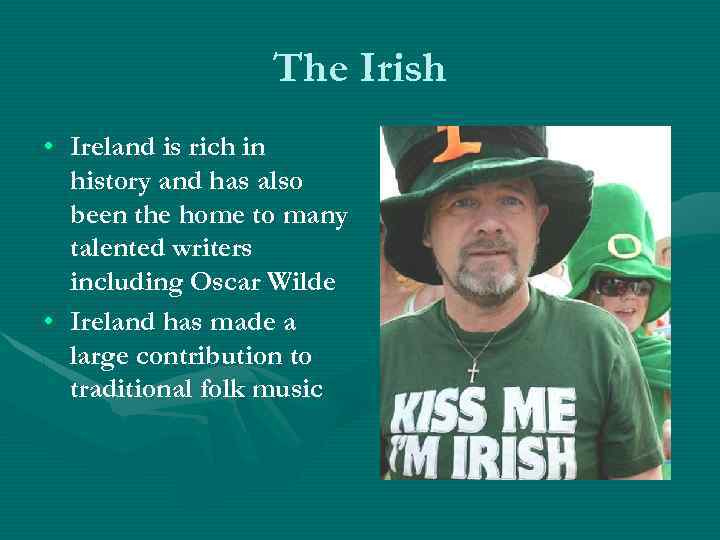 The Irish • Ireland is rich in history and has also been the home