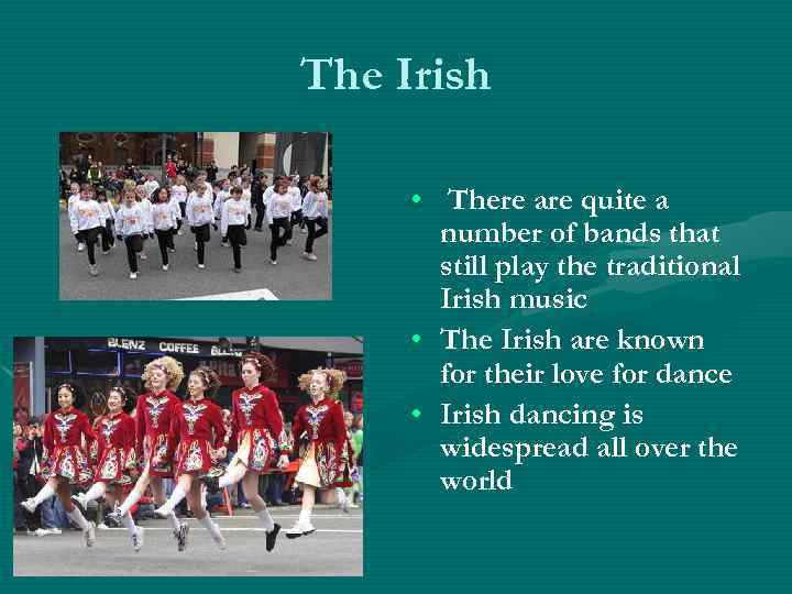 The Irish • There are quite a number of bands that still play the