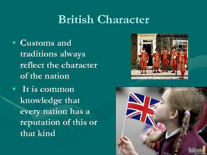 British Character • Customs and traditions always reflect the character of the nation •