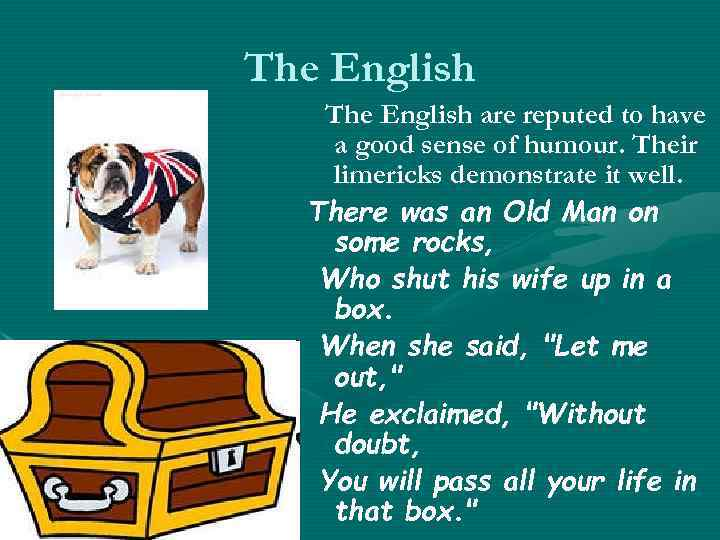 The English are reputed to have a good sense of humour. Their limericks demonstrate