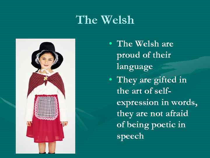 The Welsh • The Welsh are proud of their language • They are gifted