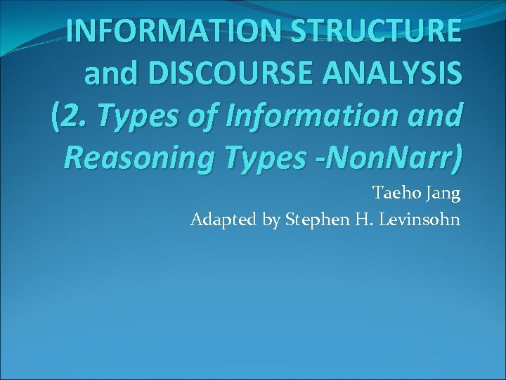 INFORMATION STRUCTURE and DISCOURSE ANALYSIS (2. Types of Information and Reasoning Types -Non. Narr)