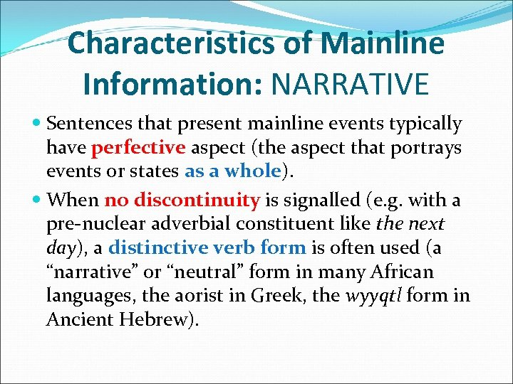 Characteristics of Mainline Information: NARRATIVE Sentences that present mainline events typically have perfective aspect