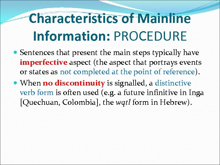 Characteristics of Mainline Information: PROCEDURE Sentences that present the main steps typically have imperfective