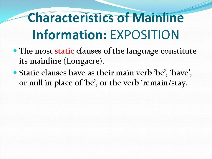 Characteristics of Mainline Information: EXPOSITION The most static clauses of the language constitute its