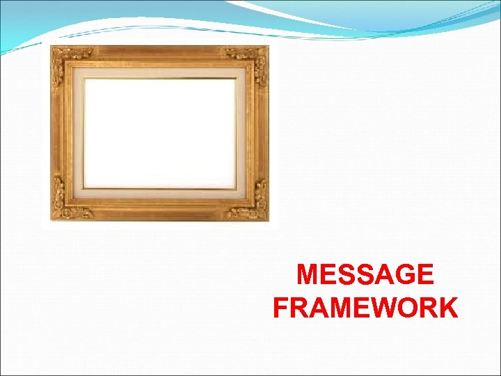 MESSAGE FRAMEWORK
