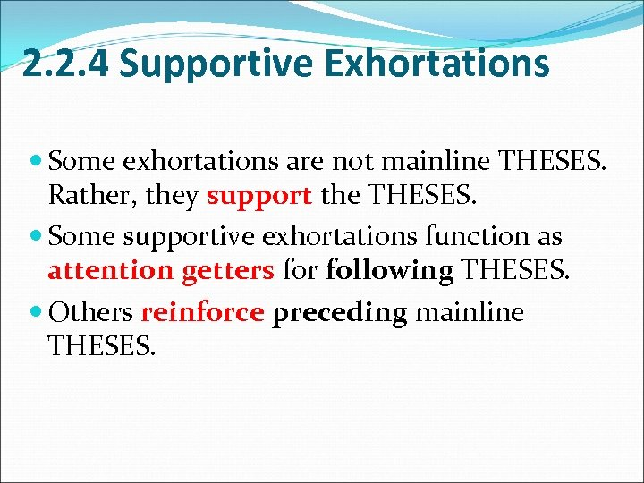 2. 2. 4 Supportive Exhortations Some exhortations are not mainline THESES. Rather, they support