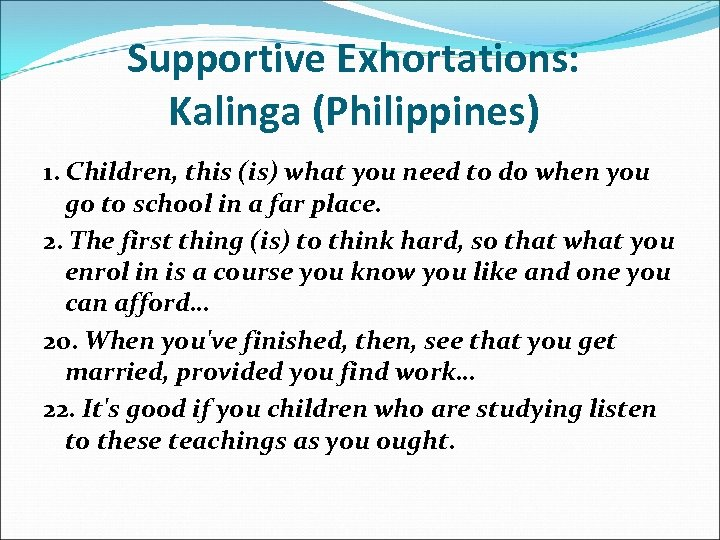 Supportive Exhortations: Kalinga (Philippines) 1. Children, this (is) what you need to do when
