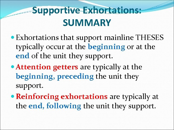 Supportive Exhortations: SUMMARY Exhortations that support mainline THESES typically occur at the beginning or