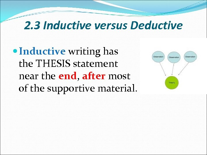 2. 3 Inductive versus Deductive Inductive writing has the THESIS statement near the end,