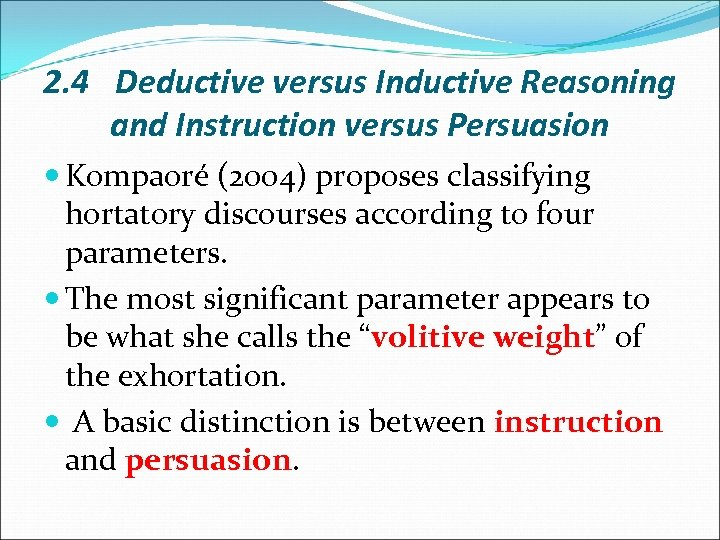 2. 4 Deductive versus Inductive Reasoning and Instruction versus Persuasion Kompaoré (2004) proposes classifying