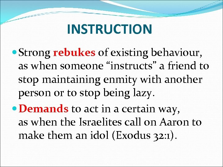 "INSTRUCTION Strong rebukes of existing behaviour, as when someone ""instructs"" a friend to stop"