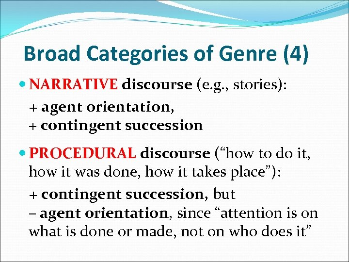 Broad Categories of Genre (4) NARRATIVE discourse (e. g. , stories): + agent orientation,