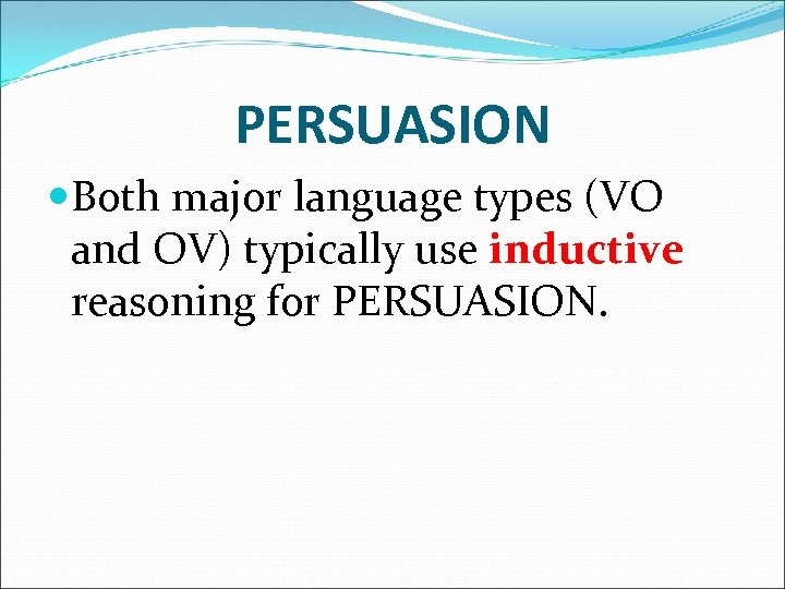 PERSUASION Both major language types (VO and OV) typically use inductive reasoning for PERSUASION.