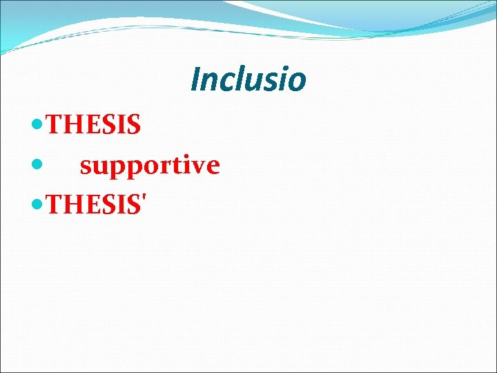 Inclusio THESIS supportive THESIS'