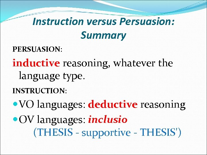 Instruction versus Persuasion: Summary PERSUASION: inductive reasoning, whatever the language type. INSTRUCTION: VO languages: