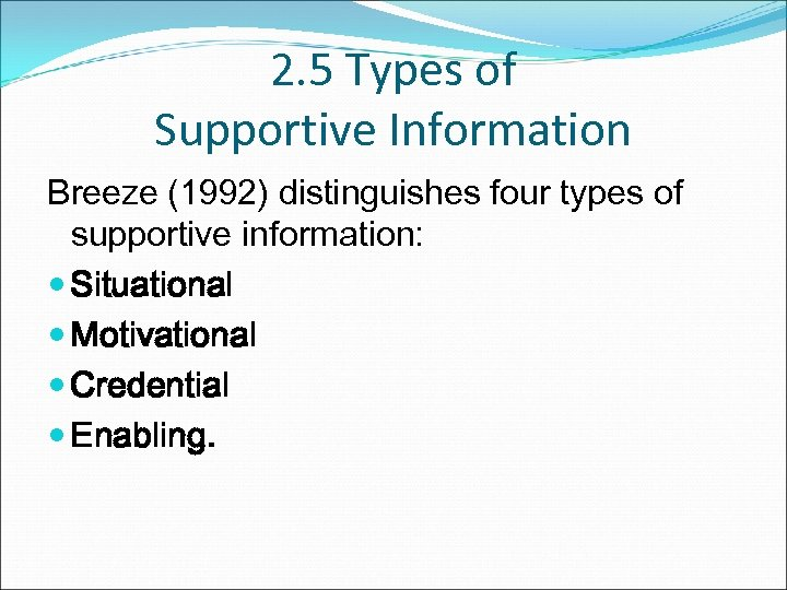 2. 5 Types of Supportive Information Breeze (1992) distinguishes four types of supportive information:
