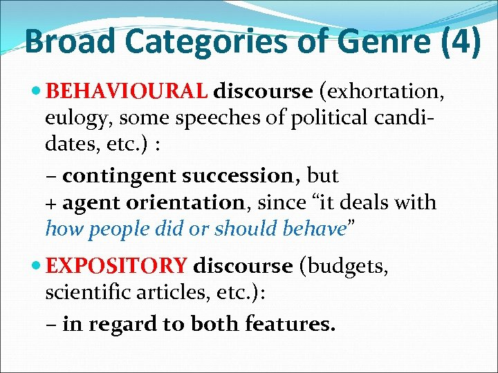 Broad Categories of Genre (4) BEHAVIOURAL discourse (exhortation, eulogy, some speeches of political candidates,
