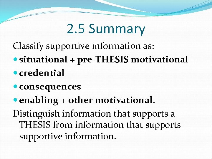2. 5 Summary Classify supportive information as: situational + pre-THESIS motivational credential consequences enabling