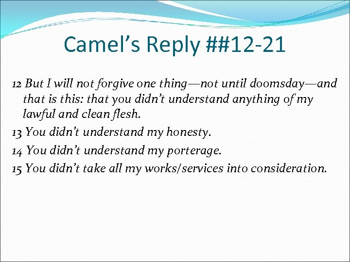 Camel's Reply ##12 -21 12 But I will not forgive one thing—not until doomsday—and
