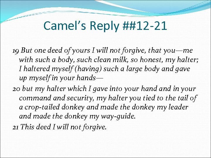 Camel's Reply ##12 -21 19 But one deed of yours I will not forgive,