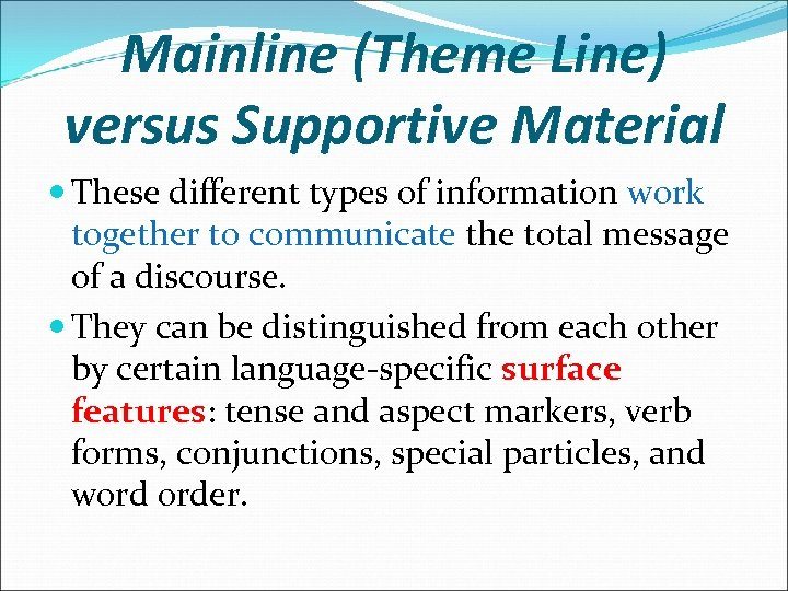Mainline (Theme Line) versus Supportive Material These different types of information work together to