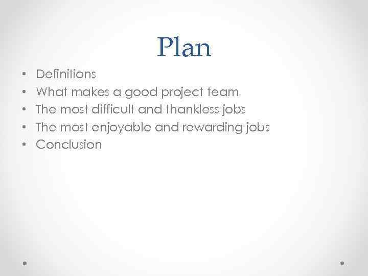 Plan • • • Definitions What makes a good project team The most difficult