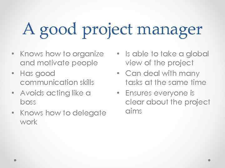 A good project manager • Knows how to organize and motivate people • Has