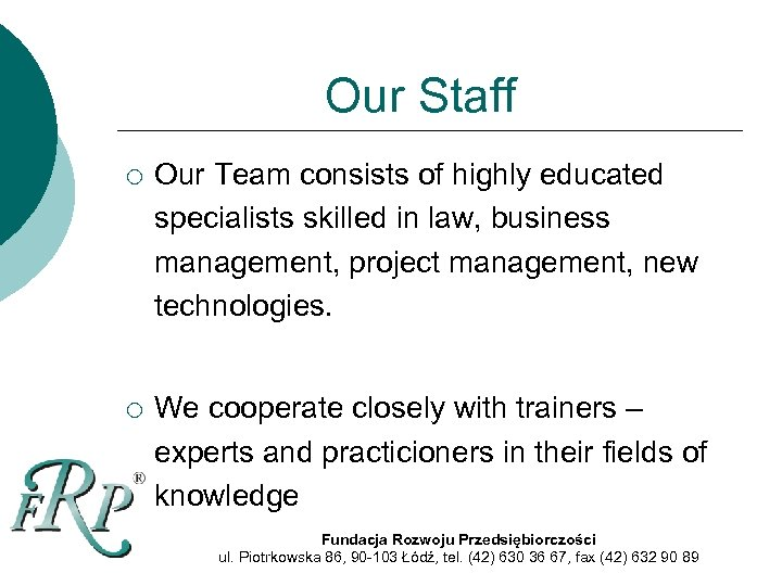 Our Staff ¡ Our Team consists of highly educated specialists skilled in law, business