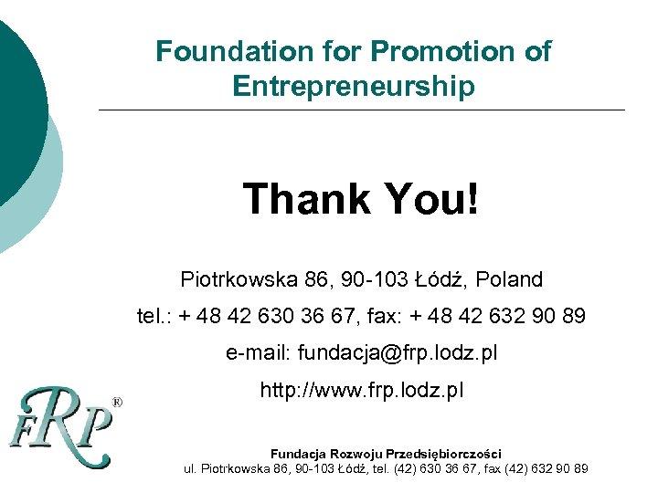 Foundation for Promotion of Entrepreneurship Thank You! Piotrkowska 86, 90 -103 Łódź, Poland tel.