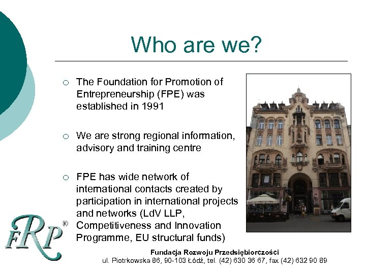 Who are we? ¡ The Foundation for Promotion of Entrepreneurship (FPE) was established in