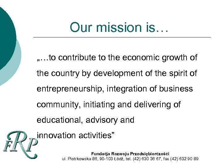 """Our mission is… """"…to contribute to the economic growth of the country by development"""