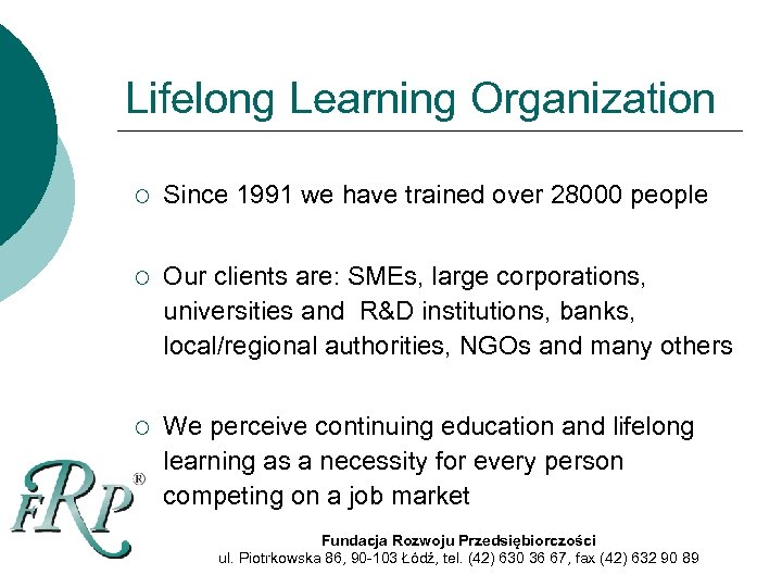 Lifelong Learning Organization ¡ Since 1991 we have trained over 28000 people ¡ Our