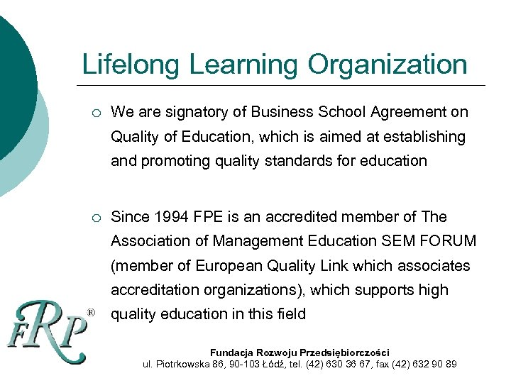 Lifelong Learning Organization ¡ We are signatory of Business School Agreement on Quality of