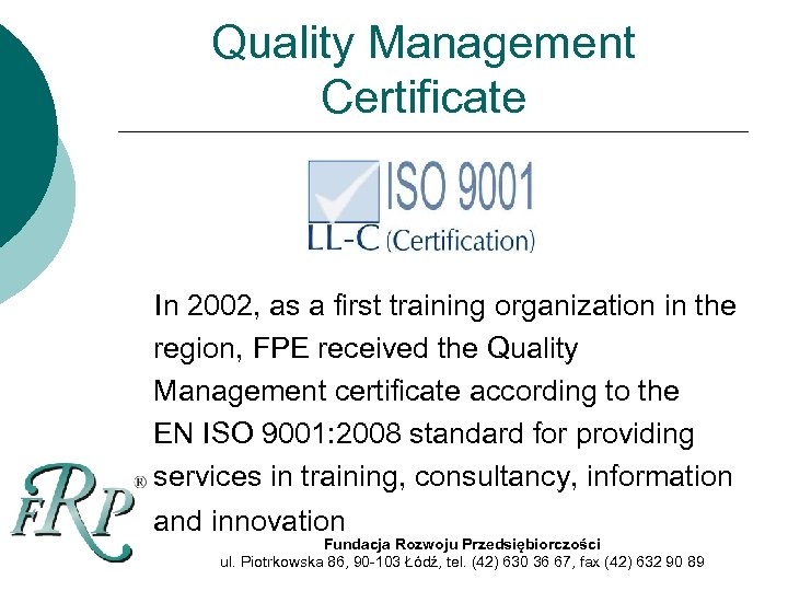Quality Management Certificate In 2002, as a first training organization in the region, FPE