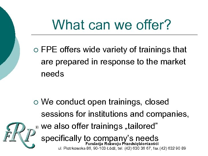 What can we offer? ¡ FPE offers wide variety of trainings that are prepared