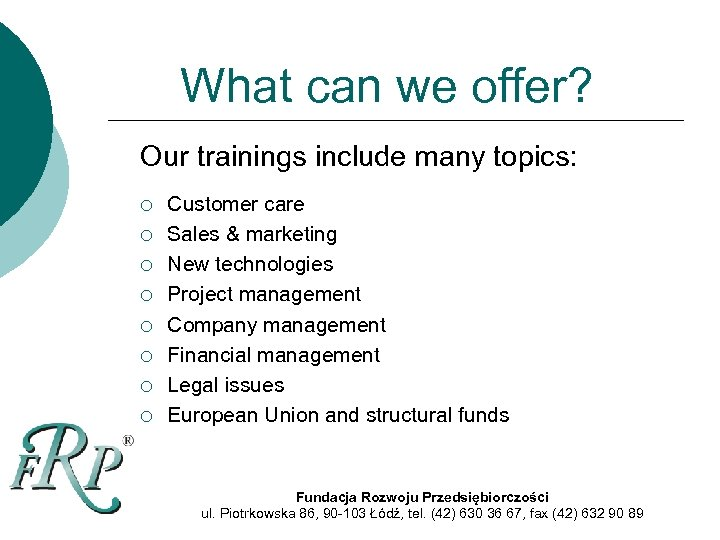 What can we offer? Our trainings include many topics: ¡ ¡ ¡ ¡ Customer