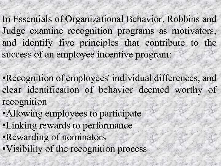 In Essentials of Organizational Behavior, Robbins and Judge examine recognition programs as motivators, and