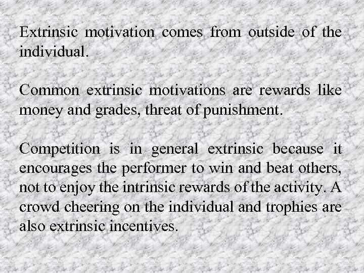Extrinsic motivation comes from outside of the individual. Common extrinsic motivations are rewards like